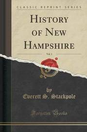 History of New Hampshire, Vol. 1 (Classic Reprint) by Everett S Stackpole
