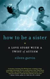 How to be a Sister a Love Story with a Twist of Autism by Eileen Garvin image