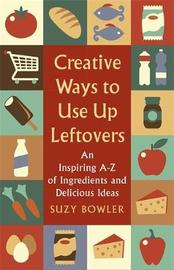 Creative Ways to Use Up Leftovers by Suzy Bowler