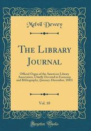 The Library Journal, Vol. 10 by Melvil Dewey image