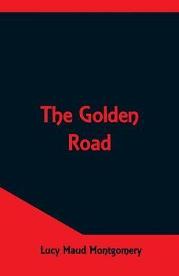 The Golden Road by Lucy Maud Montgomery image