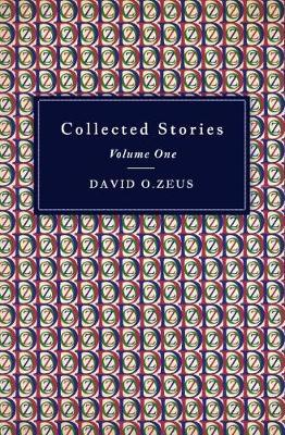 Collected Stories - Volume I by David O. Zeus