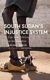 South Sudan's Injustice System by Rachel Ibreck