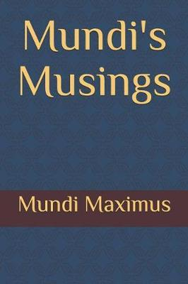 Mundi's Musings by Mundi Maximus
