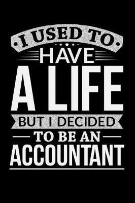 I Used To Have A Life But I Decided To Be An Accountant by Life Decided