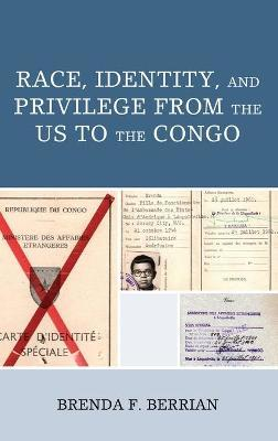 Race, Identity, and Privilege from the US to the Congo by Brenda F. Berrian