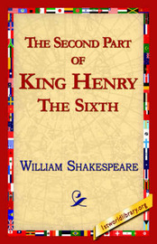 The Second Part of King Henry the Sixth by William Shakespeare