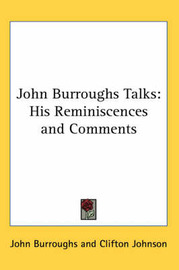 John Burroughs Talks: His Reminiscences and Comments by John Burroughs image