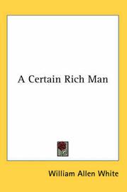 A Certain Rich Man by William Allen White image