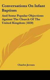 Conversations On Infant Baptism: And Some Popular Objections Against The Church Of The United Kingdom (1820) by Charles Jerram image