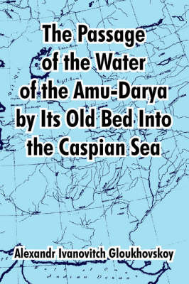 The Passage of the Water of the Amu-Darya by Its Old Bed Into the Caspian Sea by Alexandr, Ivanovitch Gloukhovskoy