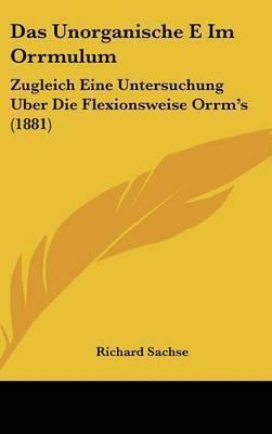 Das Unorganische E Im Orrmulum: Zugleich Eine Untersuchung Uber Die Flexionsweise Orrm's (1881) by Richard Sachse