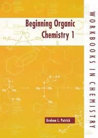 Beginning Organic Chemistry 1 by Graham L. Patrick