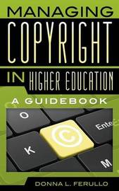 Managing Copyright in Higher Education by Donna L. Ferullo