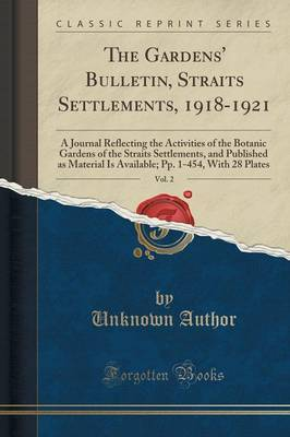 The Gardens' Bulletin, Straits Settlements, 1918-1921, Vol. 2 by Unknown Author