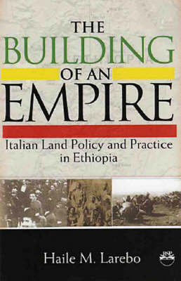 Building Of An Empire by Haile M. Larebo