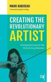 Creating the Revolutionary Artist by Mark Rabideau