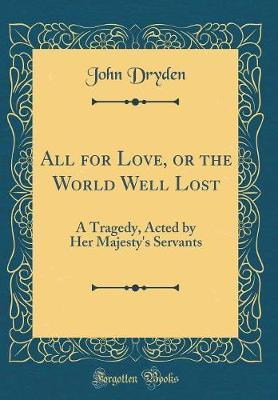 All for Love, or the World Well Lost by John Dryden