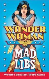 Wonder Woman Mad Libs by Brandon T. Snider