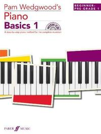Pam Wedgwood's Piano Basics 1 (Beginner to Pre-Grade Level 1) by Pam Wedgwood