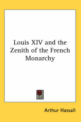 Louis XIV and the Zenith of the French Monarchy by Arthur Hassall image