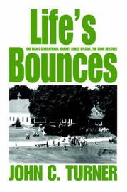 Life's Bounces: One Man's Generational Journey Linked by Golf, the Game He Loved by Professor John C Turner image