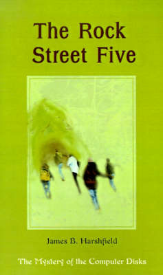 The Rock Street Five: The Mystery of the Computer Disks by James B. Harshfield image