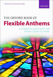 The Oxford Book of Flexible Anthems: A Complete Resource for Every Church Choir