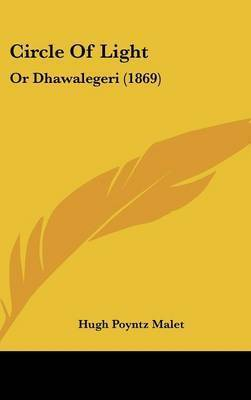 Circle Of Light: Or Dhawalegeri (1869) by Hugh Poyntz Malet