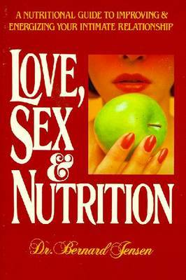 Love, Sex and Nutrition by Bernard Jensen image