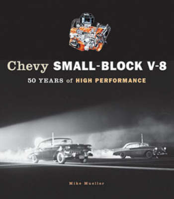 Chevy Small-block V-8: 50 Years of High Performance by Mike Mueller