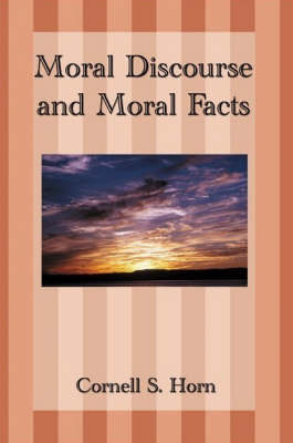 Moral Discourse and Moral Facts by Cornell Horn