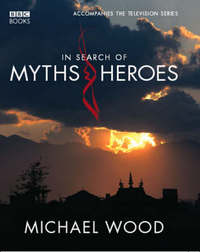 In Search Of Myths And Heroes by Michael Wood image