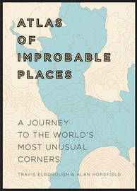 Atlas of Improbable Places by Travis Elborough