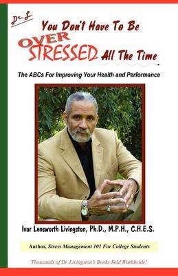 You Don't Have to Be Over Stressed All the Time by Ivor, Lensworth Livingston image