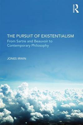 The Pursuit of Existentialism by Jones Irwin