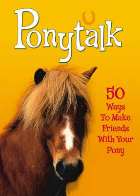 Ponytalk: 50 Ways to Make Friends With Your Pony by Janet Rising image