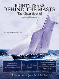 Eighty Years Behind the Masts by Rear Admiral Joseph H. Miller