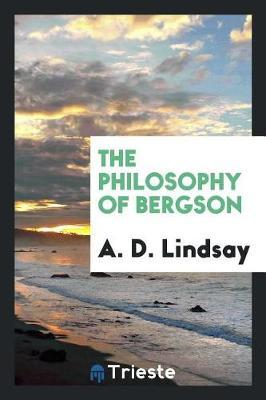 The Philosophy of Bergson by A.D. Lindsay