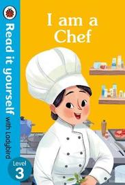 I am a Chef: Read it yourself with Ladybird Level 3 by Ladybird