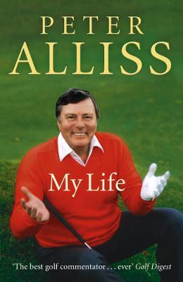Peter Alliss-My Life by Peter Alliss