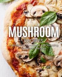 Mushroom Recipes by Booksumo Press