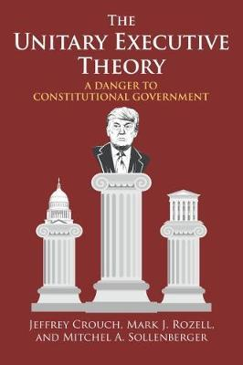 The Unitary Executive Theory by Jeffrey P Crouch