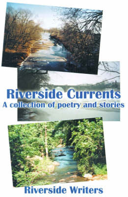 Riverside Currents: A Collection of Poetry and Stories by Riverside Writers image