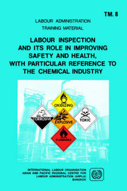 Labour Inspection and Its Role in Improving Safety and Health, with Particular Reference to the Chemical Industry (ARPLA TM 8) by ILO