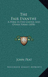 The Fair Evanthe: A Poem in Five Cantos and Other Poems (1858) by John Peat