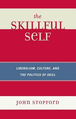 The Skillful Self: Liberalism, Culture, and the Politics of Skill by John Stopford image