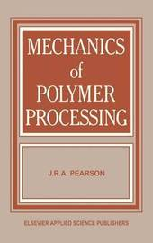 Mechanics of Polymer Processing by J.R.A. Pearson