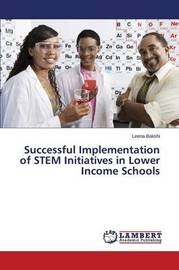 Successful Implementation of Stem Initiatives in Lower Income Schools by Bakshi Leena
