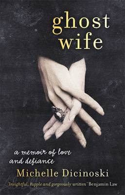 Ghost Wife: A Memoir of Love and Defiance by Michelle Dicinoski image